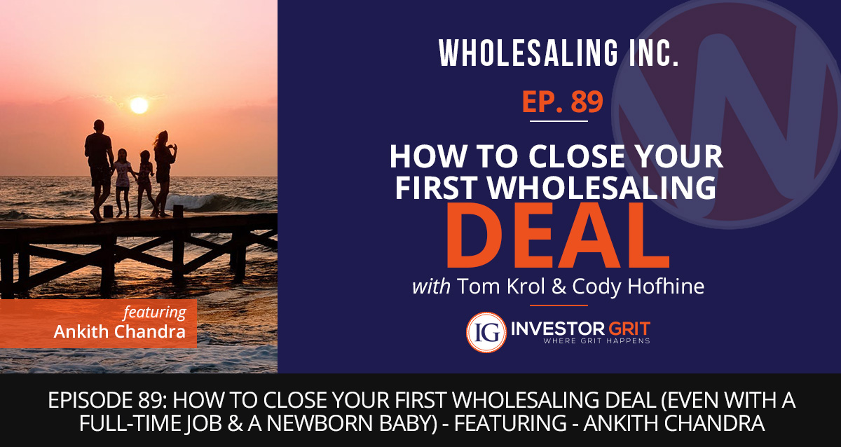 Episode 89: How to Close Your First Wholesaling Deal (w/ a
