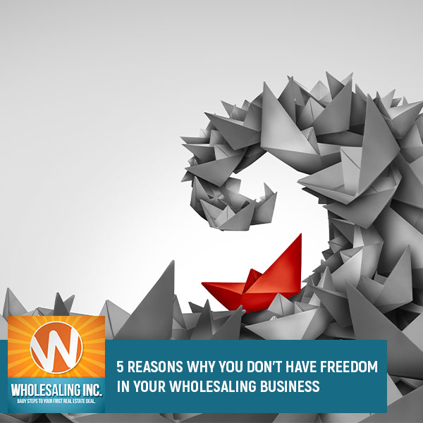 WI 701 | Wholesaling Business Freedom